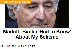 Bernie Madoff Interview: He Says Banks, Hedge Funds &#39;Had to Know&#39; About His Ponzi Scheme