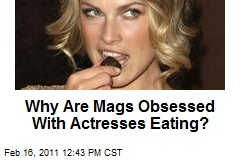 Why Are Mags Obsessed With Actresses Eating?