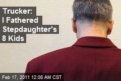 Trucker: I Fathered Stepdaughter's 8 Kids