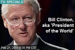 Bill Clinton, aka 'President of the World'