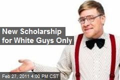 New Scholarship for White Guys Only