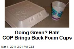 Going Green? Bah! GOP Brings Back Foam Cups