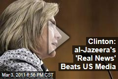 Hillary Clinton, al-Jazeera: It Has 'Real News,' Unlike American Channels