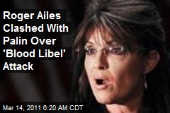 Roger Ailes Clashed With Palin Over 'Blood Libel' Attack