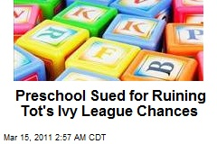 Preschool Sued for Ruining Tot's Ivy League Chances