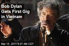 Bob Dylan Gets First Gig in Vietnam