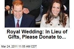 Prince William Kate Middleton Royal Wedding: In Lieu of Gifts, Please Donate to...