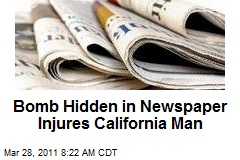 Bomb Hidden in Newspaper Injures California Man
