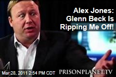 Alex Jones on Glenn Beck: He's Ripping Me Off!
