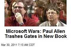 Microsoft Wars: Paul Allen Trashes Gates in New Book