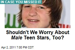 Shouldn&#39;t We Worry About Male Teen Stars, Too?