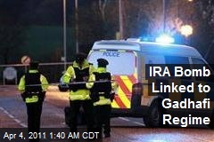 IRA Bomb Linked to Gadhafi Regime