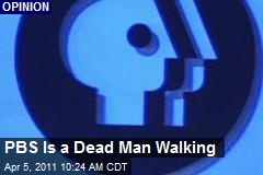 PBS Is a Dead Man Walking