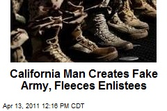 California Man Creates Fake Army, Fleeces Enlistees