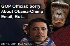 GOP Official: Sorry About Obama-Chimp Email, But It's Not Racist