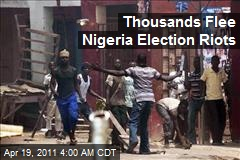 Thousands Flee Nigeria Election Riots