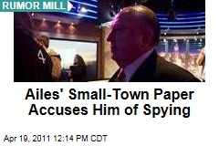 Roger Ailes' Small-Town Paper Accuses Him of Spying