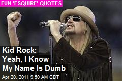 Kid Rock: Yeah, I Know My Name Is Dumb