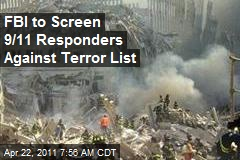 FBI to Screen 9/11 Responders Against Terror List