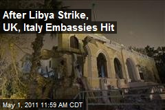 After Libya Strike, UK, Italy Embassies Hit
