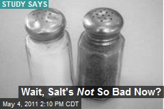 Wait, Salt&amp;#39;s Not So Bad Now?