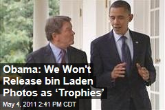 Osama bin Laden Photos: President Obama Says US Won&#39;t Release Them as Trophies&#39;