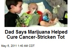 Dad Slips Pot to Cancer-Stricken Tot