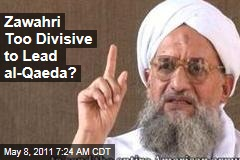Ayman al-Zawahri May Be Too Divisive to Lead al-Qaeda; US 'Hot on the Trail' of Him