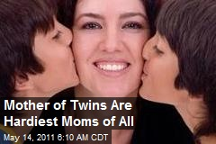 Mother of Twins Are Hardiest Moms of All