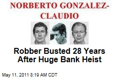Norberto Gonzalez Claudio Busted 28 Years After Huge Bank Heist