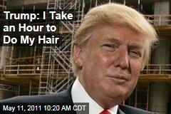 Donald Trump: Why it Takes an Hour to Do My Hair