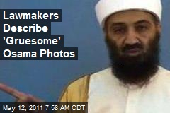 Lawmakers Describe &amp;#39;Gruesome&amp;#39; Osama Photos