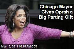 Chicago Mayor Gives Oprah a Big Parting Gift