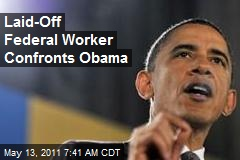 Laid-Off Federal Worker Confronts Obama