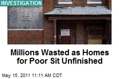 Millions Wasted as Homes for Poor Sit Unfinished