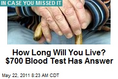 How Long Will You Live? $700 Blood Test Has Answer