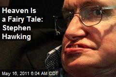 Heaven Is a Fairy Tale: Stephen Hawking