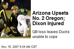 Arizona Upsets No. 2 Oregon; Dixon Injured