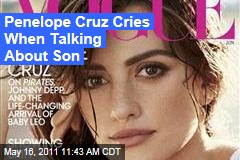 Penelope Cruz Cries When Talking About New Son in Vogue Interview