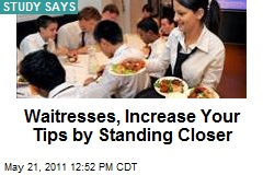Waitresses, Increase Your Tips by Standing Closer