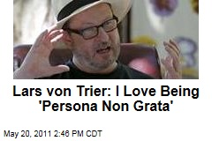 Lars Von Trier: Being 'Persona Non Grata' at Cannes Is Great