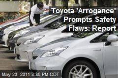Toyota &amp;#39;Arrogance&amp;#39; Prompts Safety Flaws: Report
