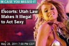 Escorts: Utah Law Makes It Illegal to Act Sexy