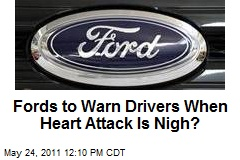 Fords to Warn Drivers When Heart Attack Is Nigh?