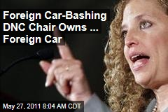 Foreign Car-Bashing DNC Chair Debbie Wasserman Schultz Owns ... Foreign Car