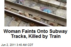 Woman Faints Onto Subway Tracks, Killed by Train