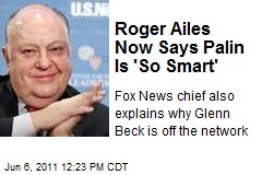 Roger Ailes Now Says Palin Is 'So Smart'