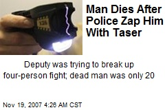Man Dies After Police Zap Him With Taser
