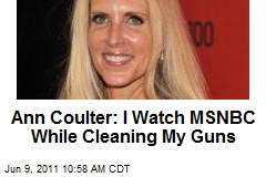 http://img1-cdn.newser.com/square-image/120620-20110609105958/ann-coulter-i-watch-msnbc-while-cleaning-my-guns.jpeg