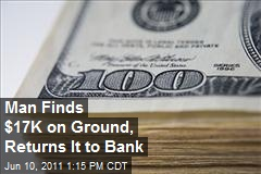 Man Finds $17K on Ground, Returns It to Bank